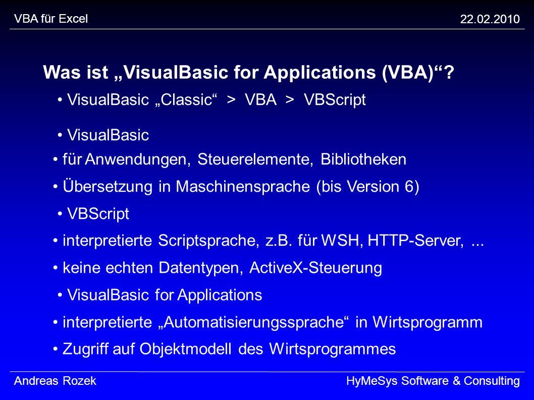 VBA für Excel 22.02.2010 Andreas RozekHyMeSys Software & Consulting Was ist VisualBasic for Applications (VBA)? VisualBasic für Anwendungen, Steuerele