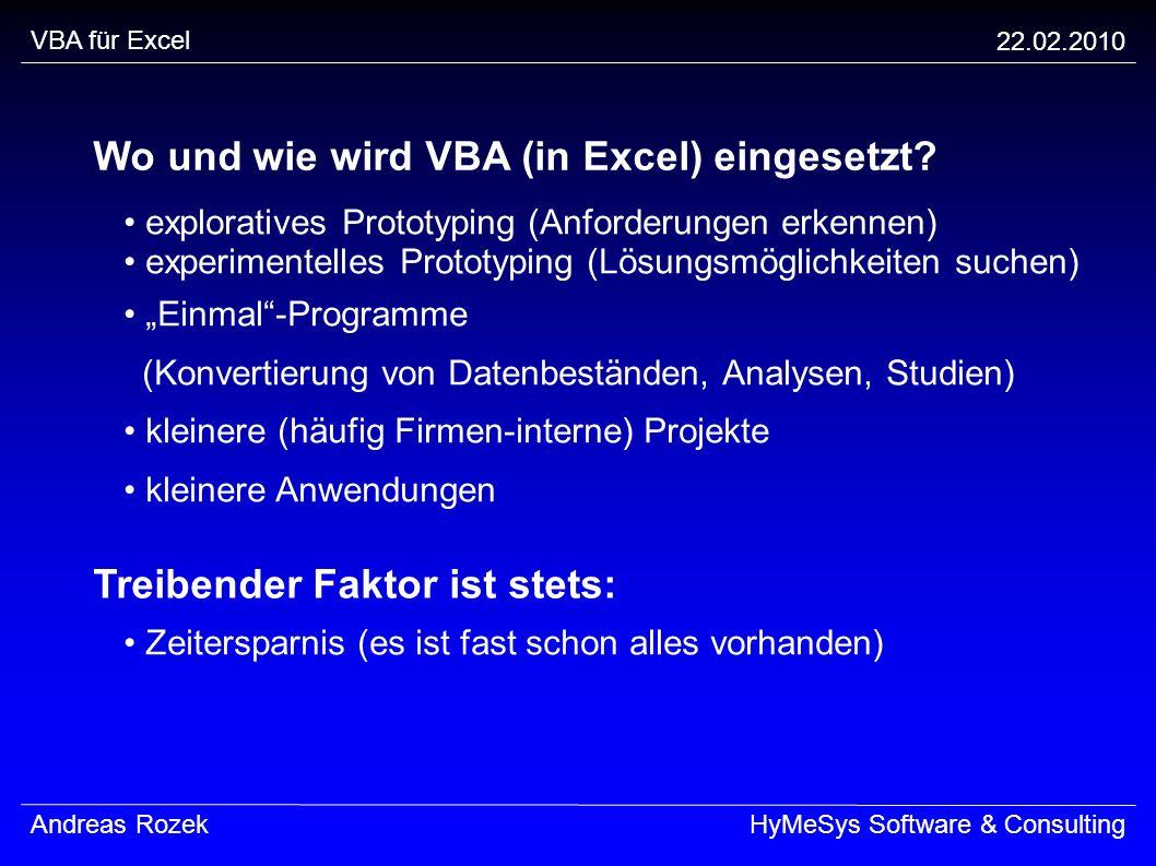VBA für Excel 22.02.2010 Andreas RozekHyMeSys Software & Consulting Wo und wie wird VBA (in Excel) eingesetzt? exploratives Prototyping (Anforderungen
