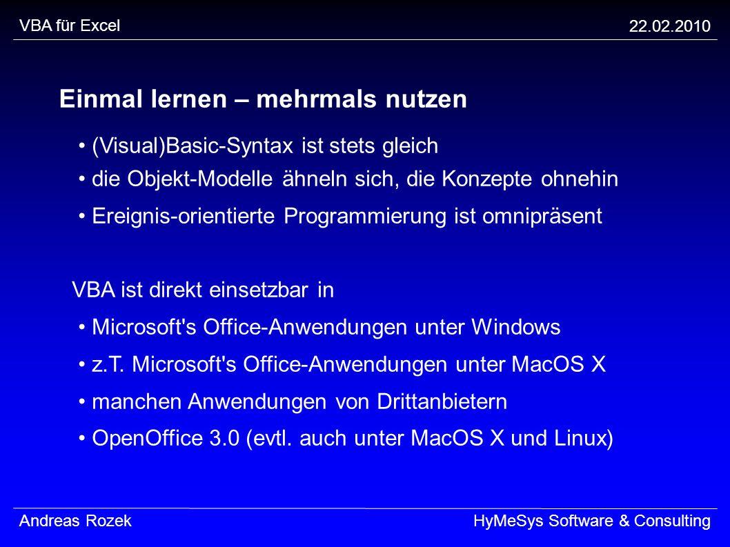 VBA für Excel 22.02.2010 Andreas RozekHyMeSys Software & Consulting Einmal lernen – mehrmals nutzen (Visual)Basic-Syntax ist stets gleich die Objekt-M