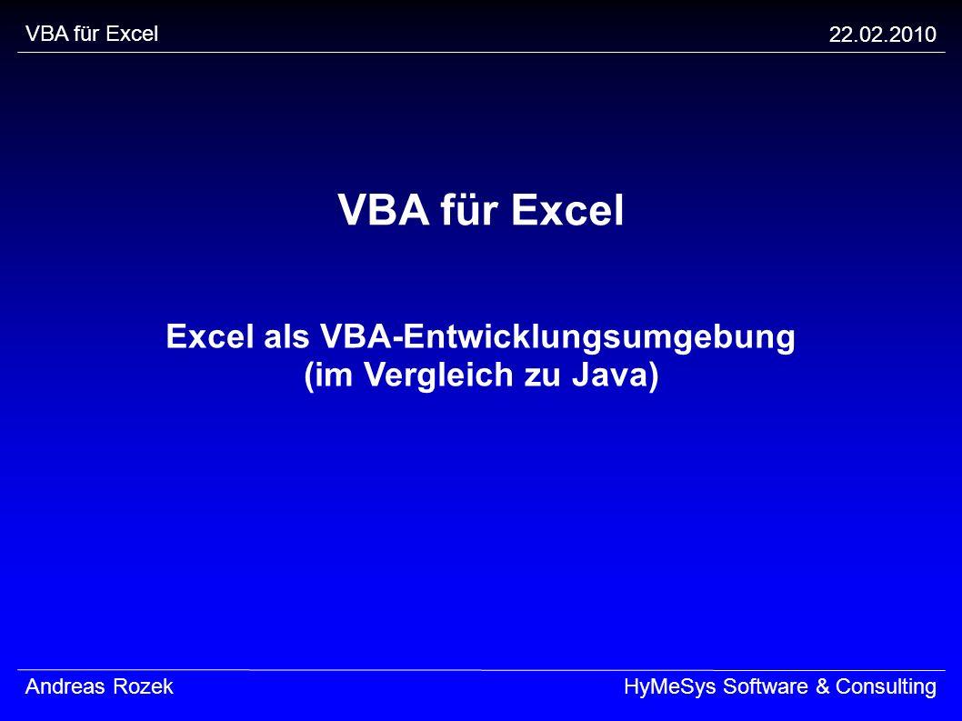 VBA für Excel 22.02.2010 Andreas RozekHyMeSys Software & Consulting VBA für Excel Excel als VBA-Entwicklungsumgebung (im Vergleich zu Java)