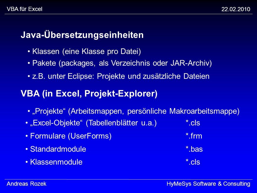 VBA für Excel 22.02.2010 Andreas RozekHyMeSys Software & Consulting Java-Übersetzungseinheiten Klassen (eine Klasse pro Datei) Pakete (packages, als V