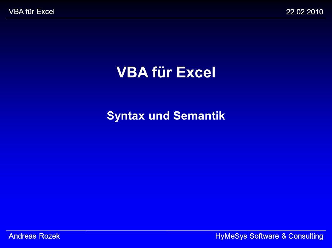 VBA für Excel 22.02.2010 Andreas RozekHyMeSys Software & Consulting VBA für Excel Syntax und Semantik