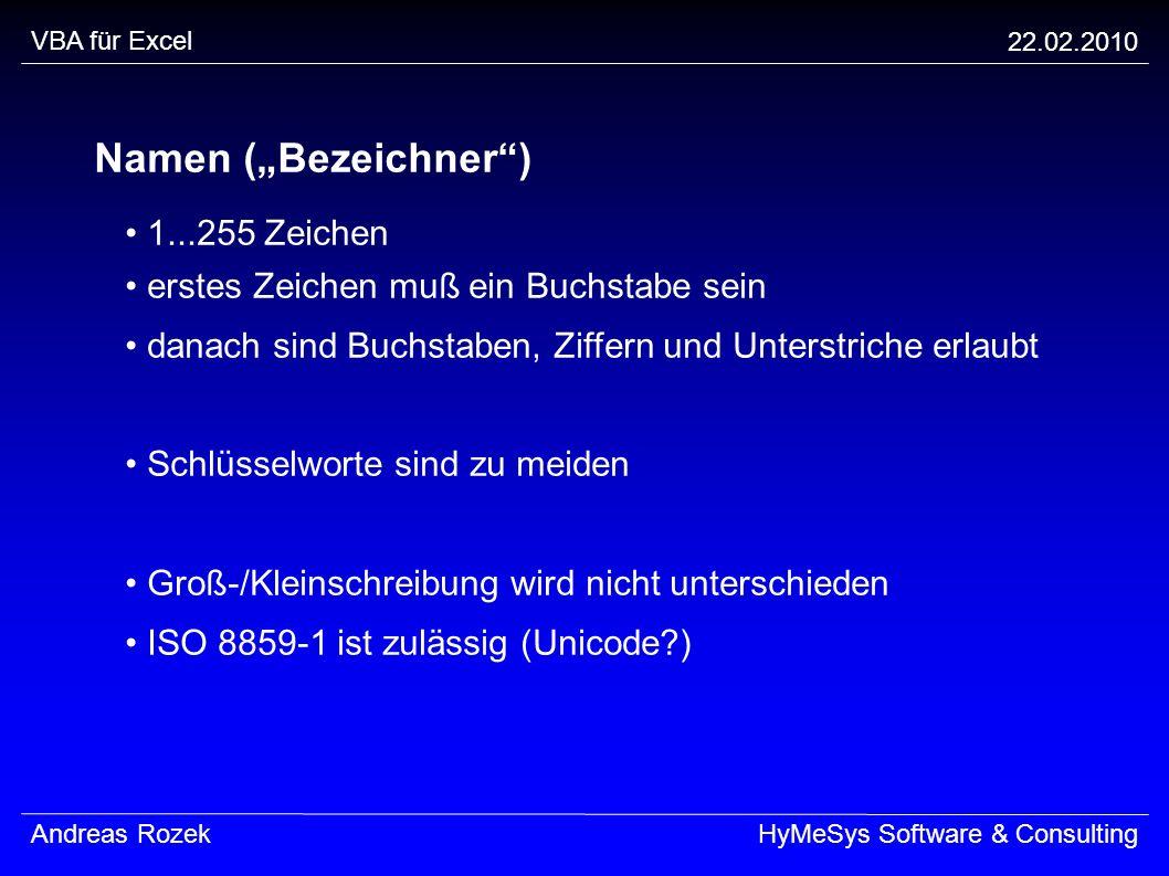 VBA für Excel 22.02.2010 Andreas RozekHyMeSys Software & Consulting Namen (Bezeichner) 1...255 Zeichen erstes Zeichen muß ein Buchstabe sein danach si