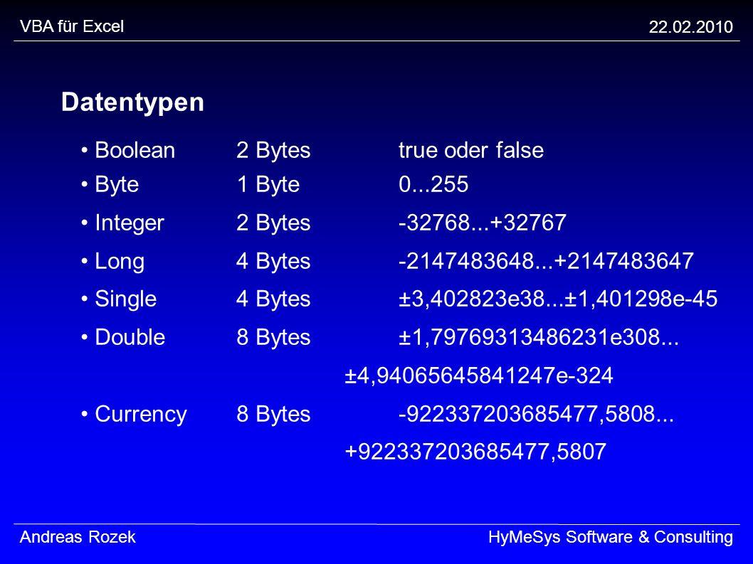 VBA für Excel 22.02.2010 Andreas RozekHyMeSys Software & Consulting Datentypen Boolean2 Bytestrue oder false Byte1 Byte0...255 Integer2 Bytes-32768...