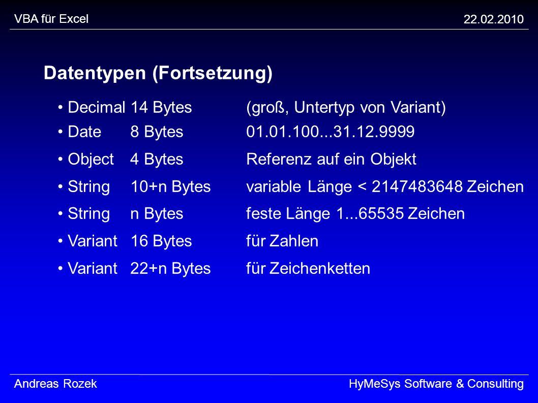 VBA für Excel 22.02.2010 Andreas RozekHyMeSys Software & Consulting Datentypen (Fortsetzung) Decimal14 Bytes(groß, Untertyp von Variant) Date8 Bytes01