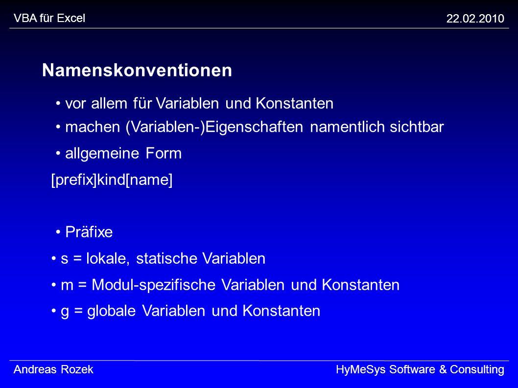 VBA für Excel 22.02.2010 Andreas RozekHyMeSys Software & Consulting Namenskonventionen vor allem für Variablen und Konstanten machen (Variablen-)Eigen