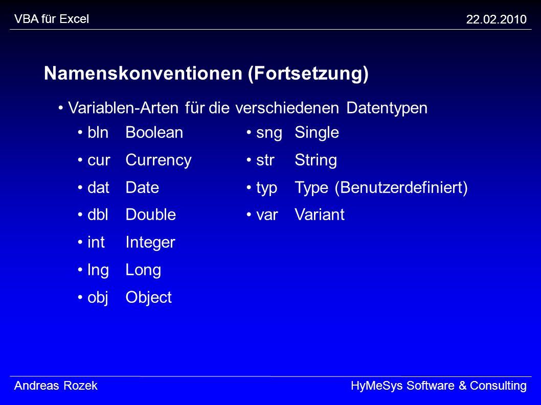 VBA für Excel 22.02.2010 Andreas RozekHyMeSys Software & Consulting Namenskonventionen (Fortsetzung) Variablen-Arten für die verschiedenen Datentypen