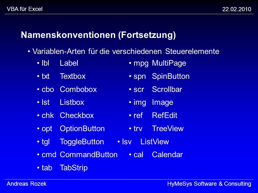 VBA für Excel 22.02.2010 Andreas RozekHyMeSys Software & Consulting Namenskonventionen (Fortsetzung) Variablen-Arten für die verschiedenen Steuereleme