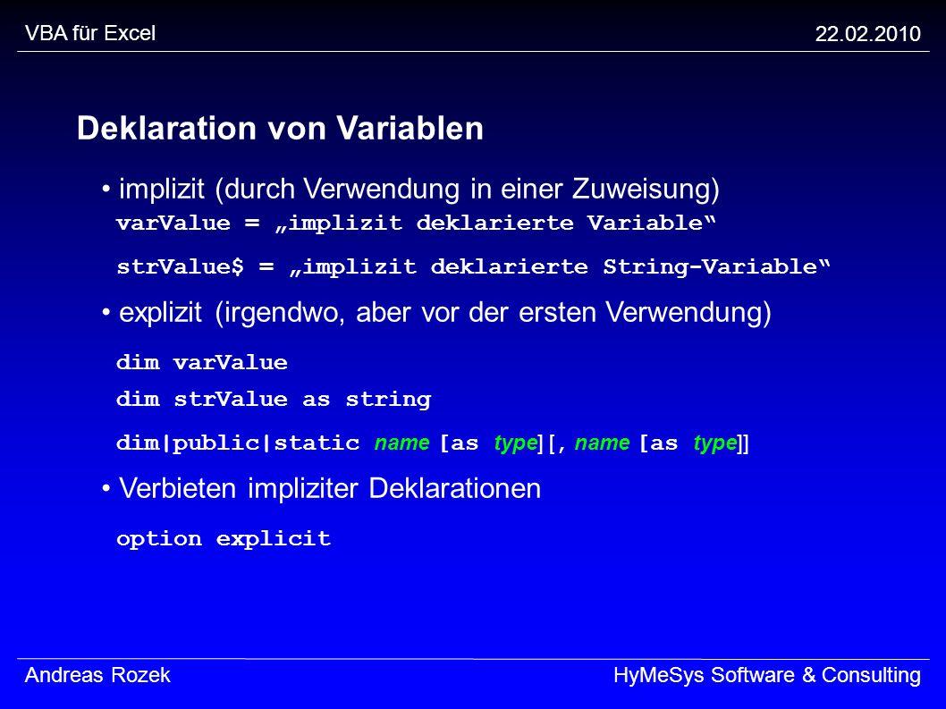 VBA für Excel 22.02.2010 Andreas RozekHyMeSys Software & Consulting Deklaration von Variablen implizit (durch Verwendung in einer Zuweisung) varValue