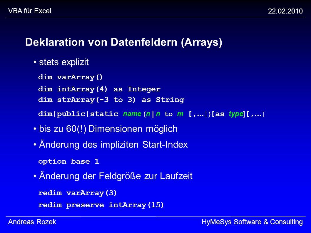 VBA für Excel 22.02.2010 Andreas RozekHyMeSys Software & Consulting Deklaration von Datenfeldern (Arrays) stets explizit dim varArray() dim intArray(4