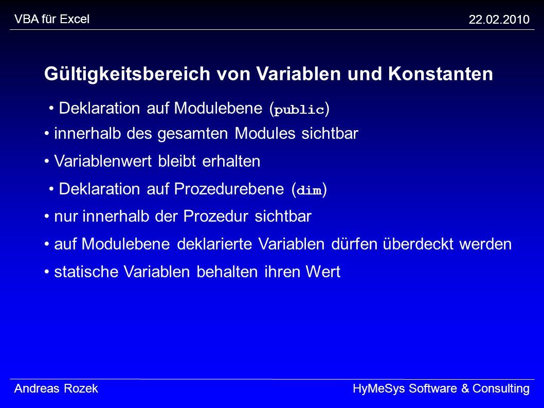 VBA für Excel 22.02.2010 Andreas RozekHyMeSys Software & Consulting Gültigkeitsbereich von Variablen und Konstanten Deklaration auf Modulebene ( publi