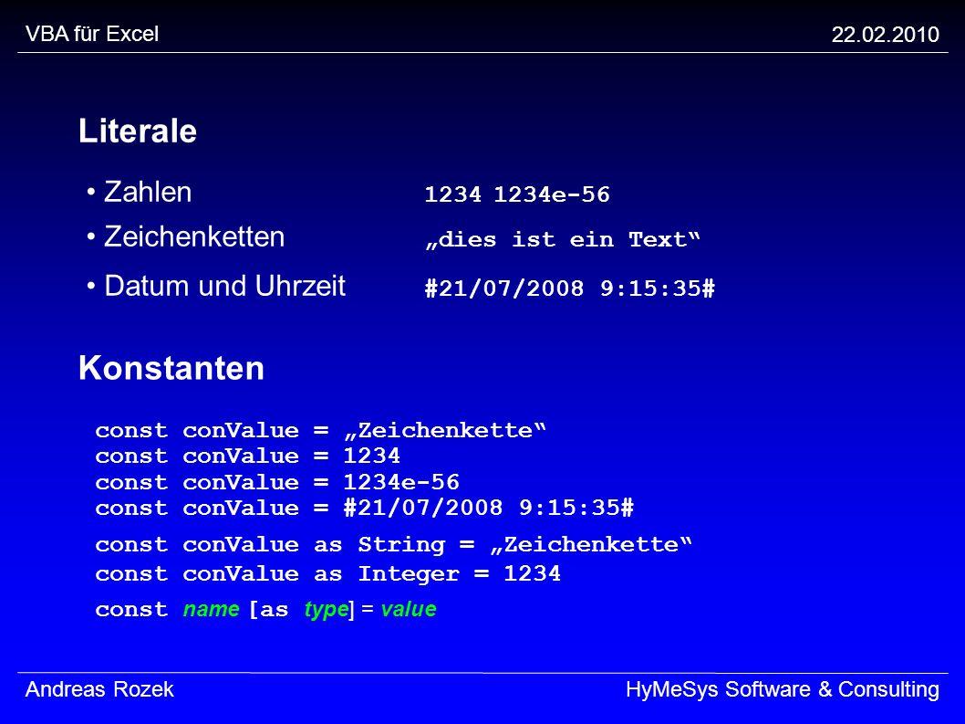 VBA für Excel 22.02.2010 Andreas RozekHyMeSys Software & Consulting Literale Zahlen 12341234e-56 Zeichenketten dies ist ein Text Datum und Uhrzeit #21