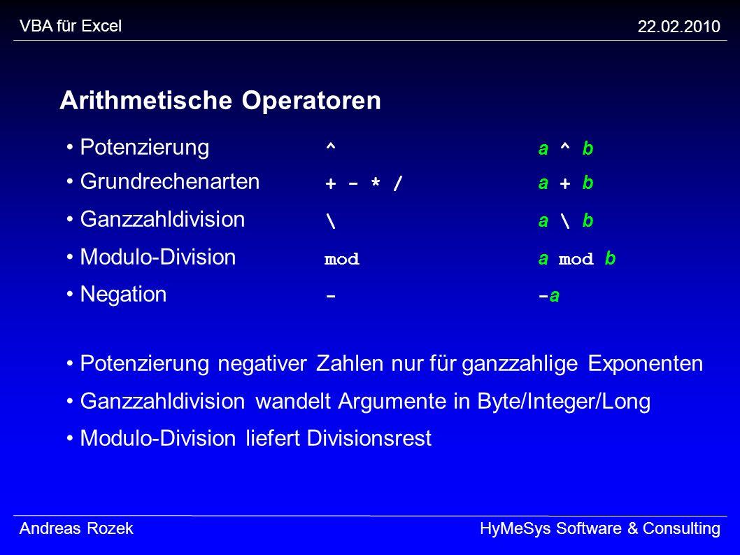 VBA für Excel 22.02.2010 Andreas RozekHyMeSys Software & Consulting Arithmetische Operatoren Potenzierung ^ a ^ b Grundrechenarten + - * / a + b Ganzz