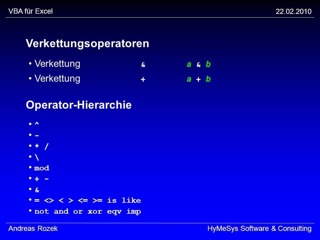VBA für Excel 22.02.2010 Andreas RozekHyMeSys Software & Consulting Verkettungsoperatoren Verkettung & a & b Verkettung + a + b Operator-Hierarchie ^