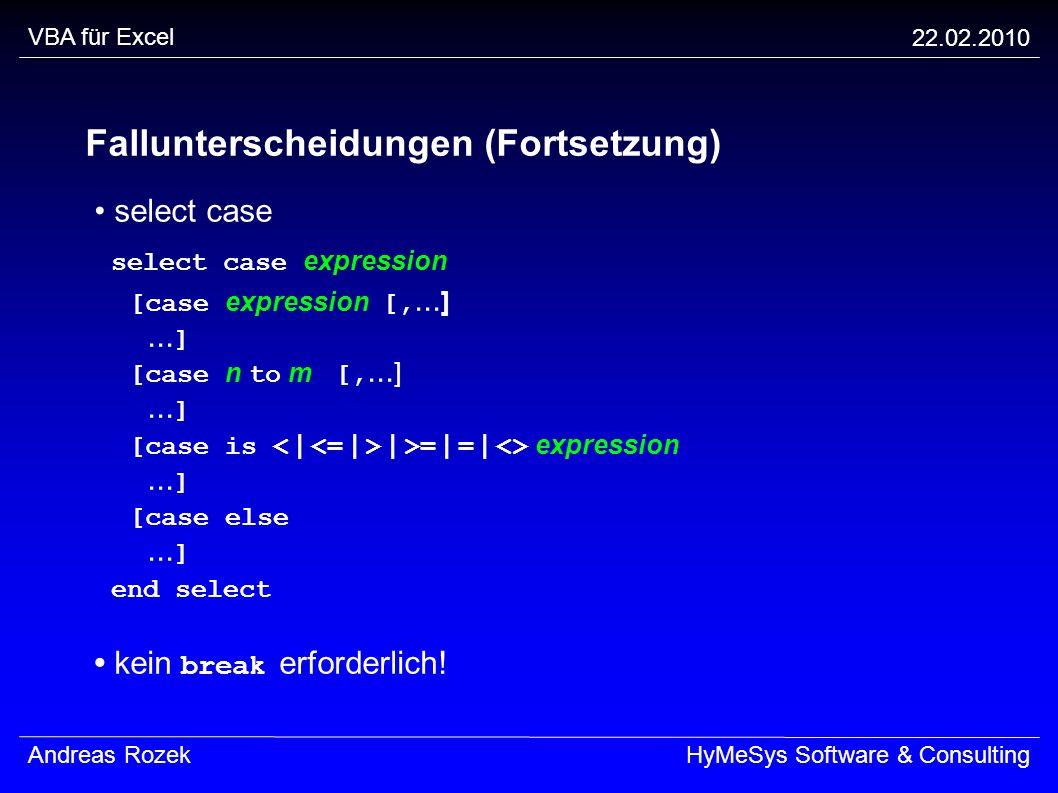 VBA für Excel 22.02.2010 Andreas RozekHyMeSys Software & Consulting Fallunterscheidungen (Fortsetzung) select case select case expression [case expres