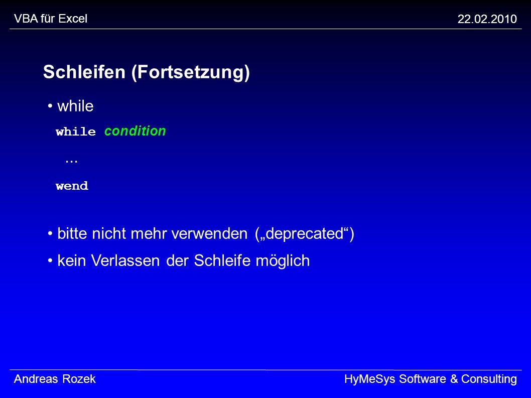 VBA für Excel 22.02.2010 Andreas RozekHyMeSys Software & Consulting Schleifen (Fortsetzung) while while condition... wend bitte nicht mehr verwenden (