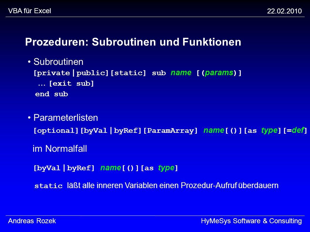 VBA für Excel 22.02.2010 Andreas RozekHyMeSys Software & Consulting Prozeduren: Subroutinen und Funktionen Subroutinen [private | public][static] sub