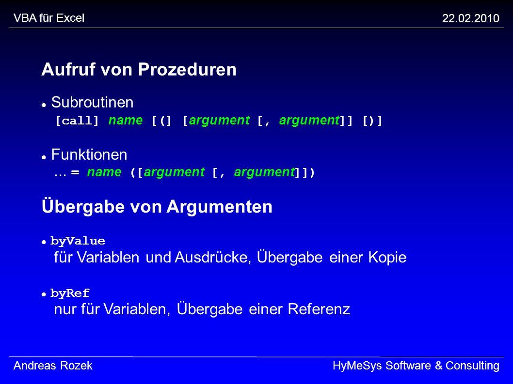 VBA für Excel 22.02.2010 Andreas RozekHyMeSys Software & Consulting Aufruf von Prozeduren Subroutinen [call] name [(] [ argument [, argument ]] [)] Fu