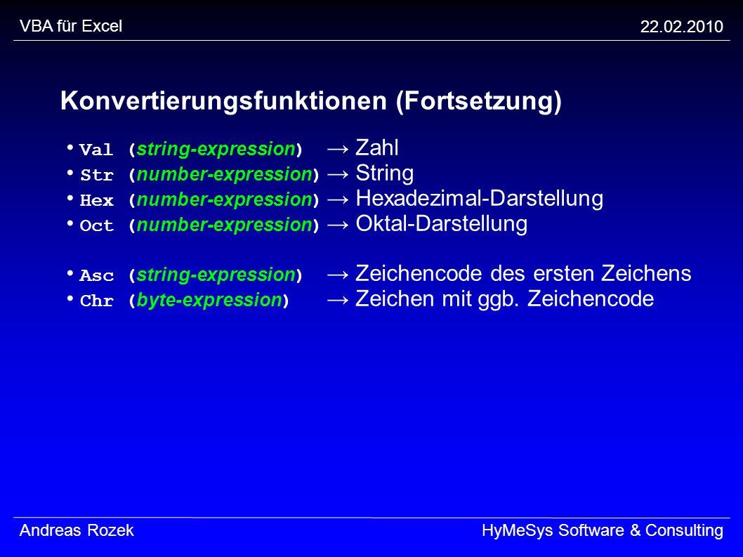 VBA für Excel 22.02.2010 Andreas RozekHyMeSys Software & Consulting Konvertierungsfunktionen (Fortsetzung) Val ( string-expression ) Zahl Str ( number