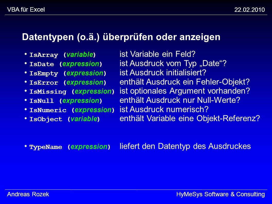 VBA für Excel 22.02.2010 Andreas RozekHyMeSys Software & Consulting Datentypen (o.ä.) überprüfen oder anzeigen IsArray ( variable ) ist Variable ein F