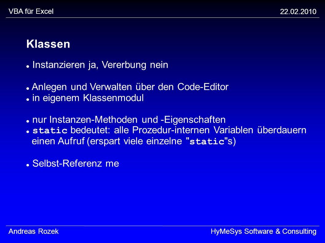 VBA für Excel 22.02.2010 Andreas RozekHyMeSys Software & Consulting Klassen Instanzieren ja, Vererbung nein Anlegen und Verwalten über den Code-Editor