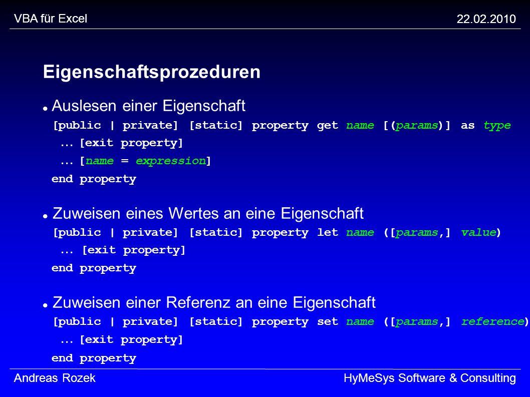 VBA für Excel 22.02.2010 Andreas RozekHyMeSys Software & Consulting Eigenschaftsprozeduren Auslesen einer Eigenschaft [public | private] [static] prop