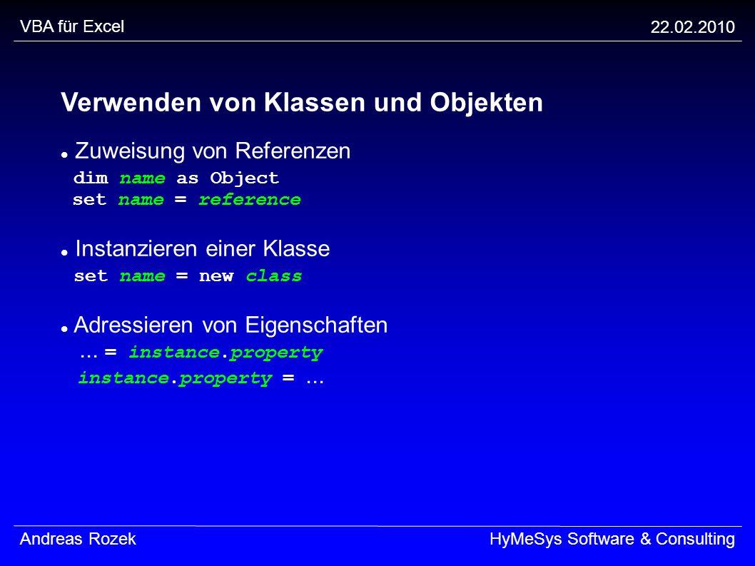 VBA für Excel 22.02.2010 Andreas RozekHyMeSys Software & Consulting Verwenden von Klassen und Objekten Zuweisung von Referenzen dim name as Object set