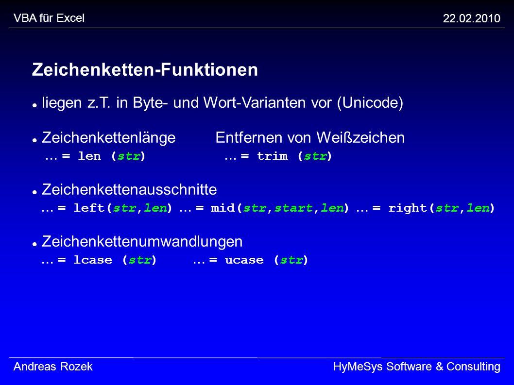 VBA für Excel 22.02.2010 Andreas RozekHyMeSys Software & Consulting Zeichenketten-Funktionen liegen z.T. in Byte- und Wort-Varianten vor (Unicode) Zei