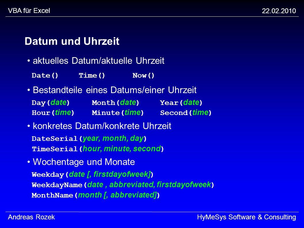 VBA für Excel 22.02.2010 Andreas RozekHyMeSys Software & Consulting Datum und Uhrzeit aktuelles Datum/aktuelle Uhrzeit Date()Time()Now() Bestandteile
