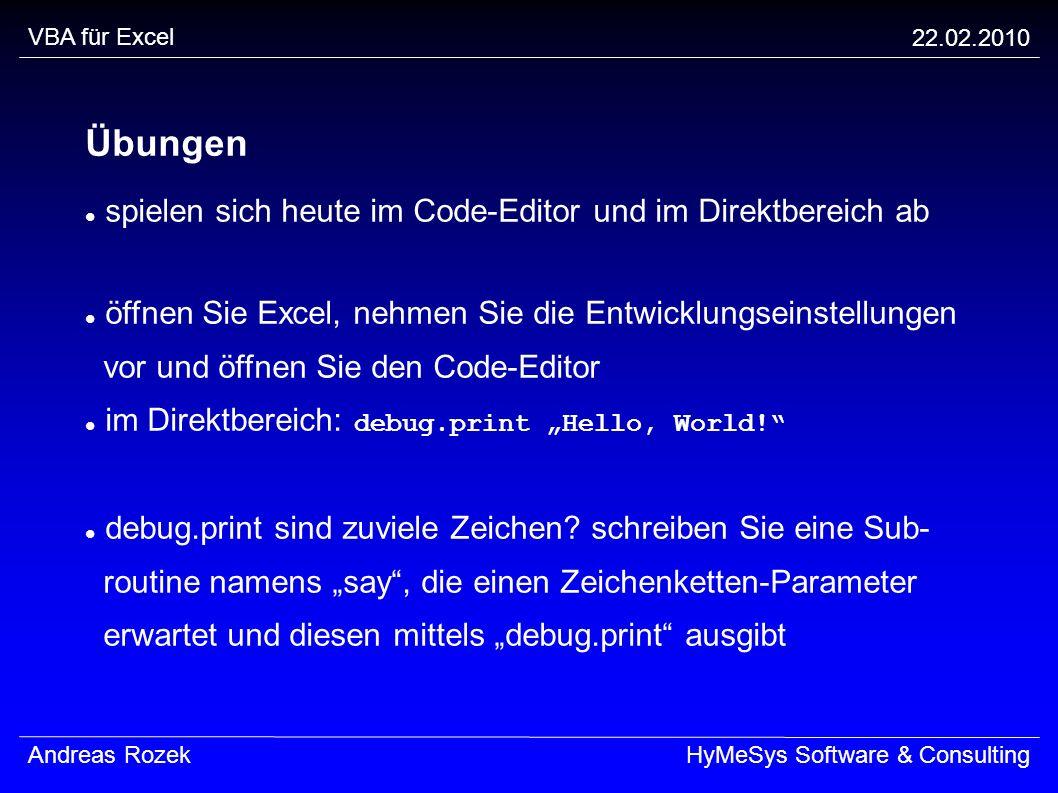 VBA für Excel 22.02.2010 Andreas RozekHyMeSys Software & Consulting Übungen spielen sich heute im Code-Editor und im Direktbereich ab öffnen Sie Excel