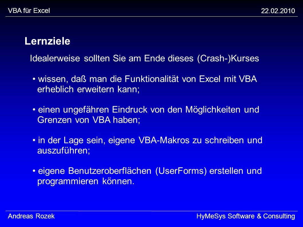 VBA für Excel 22.02.2010 Andreas RozekHyMeSys Software & Consulting Lernziele Idealerweise sollten Sie am Ende dieses (Crash-)Kurses wissen, daß man d