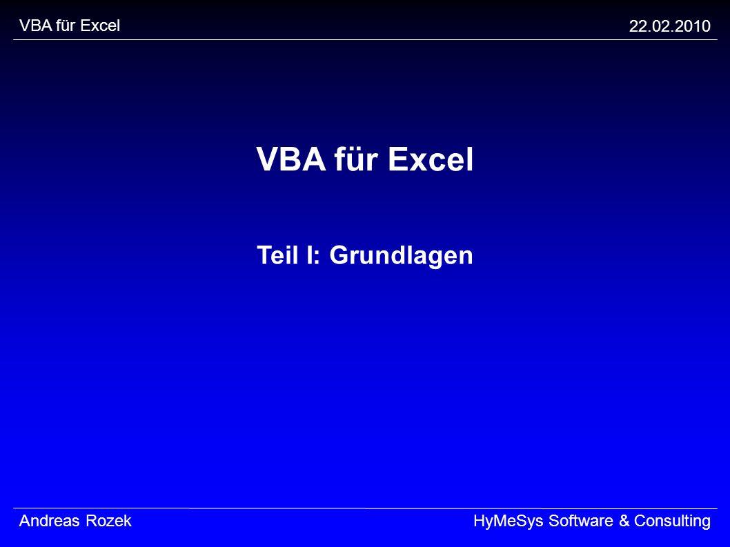 VBA für Excel 22.02.2010 Andreas RozekHyMeSys Software & Consulting VBA für Excel Teil I: Grundlagen