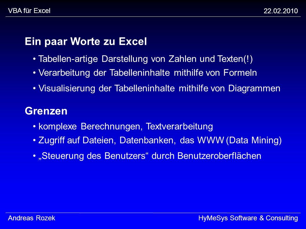 VBA für Excel 22.02.2010 Andreas RozekHyMeSys Software & Consulting Ein paar Worte zu Excel Tabellen-artige Darstellung von Zahlen und Texten(!) Verar
