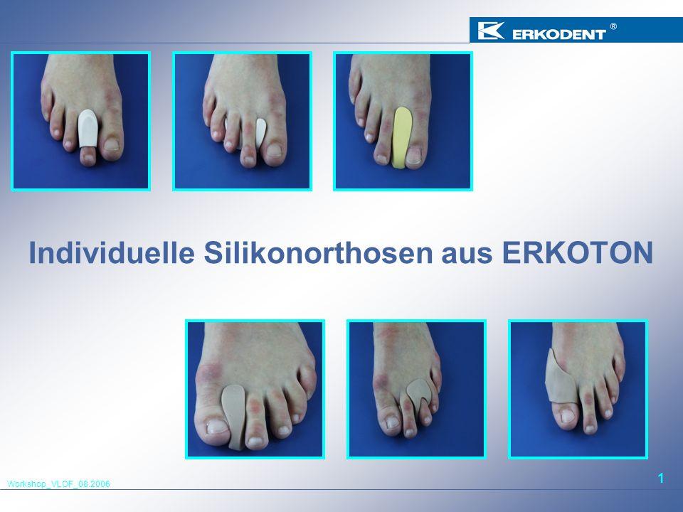 Workshop_VLOF_08.2006 1 Individuelle Silikonorthosen aus ERKOTON