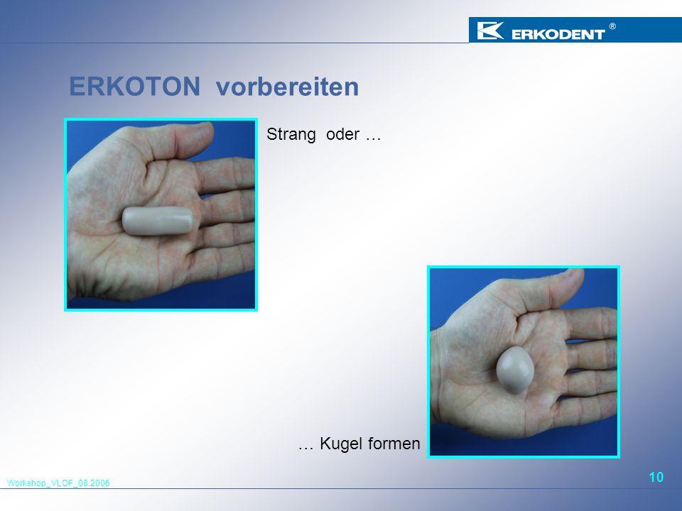 Workshop_VLOF_08.2006 10 ERKOTON vorbereiten Strang oder … … Kugel formen
