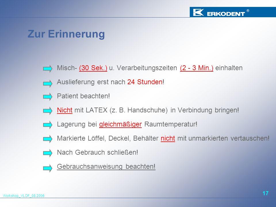 Workshop_VLOF_08.2006 17 Zur Erinnerung Misch- (30 Sek.) u. Verarbeitungszeiten (2 - 3 Min.) einhalten Auslieferung erst nach 24 Stunden! Patient beac