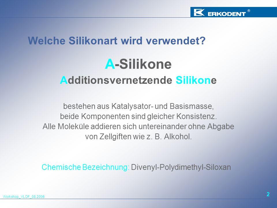 Workshop_VLOF_08.2006 2 Welche Silikonart wird verwendet? A-Silikone Additionsvernetzende Silikone bestehen aus Katalysator- und Basismasse, beide Kom