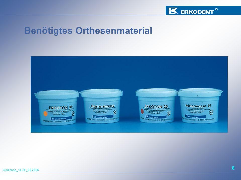 Workshop_VLOF_08.2006 8 Benötigtes Orthesenmaterial