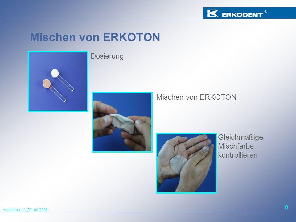 Workshop_VLOF_08.2006 9 Mischen von ERKOTON Dosierung Mischen von ERKOTON Gleichmäßige Mischfarbe kontrollieren