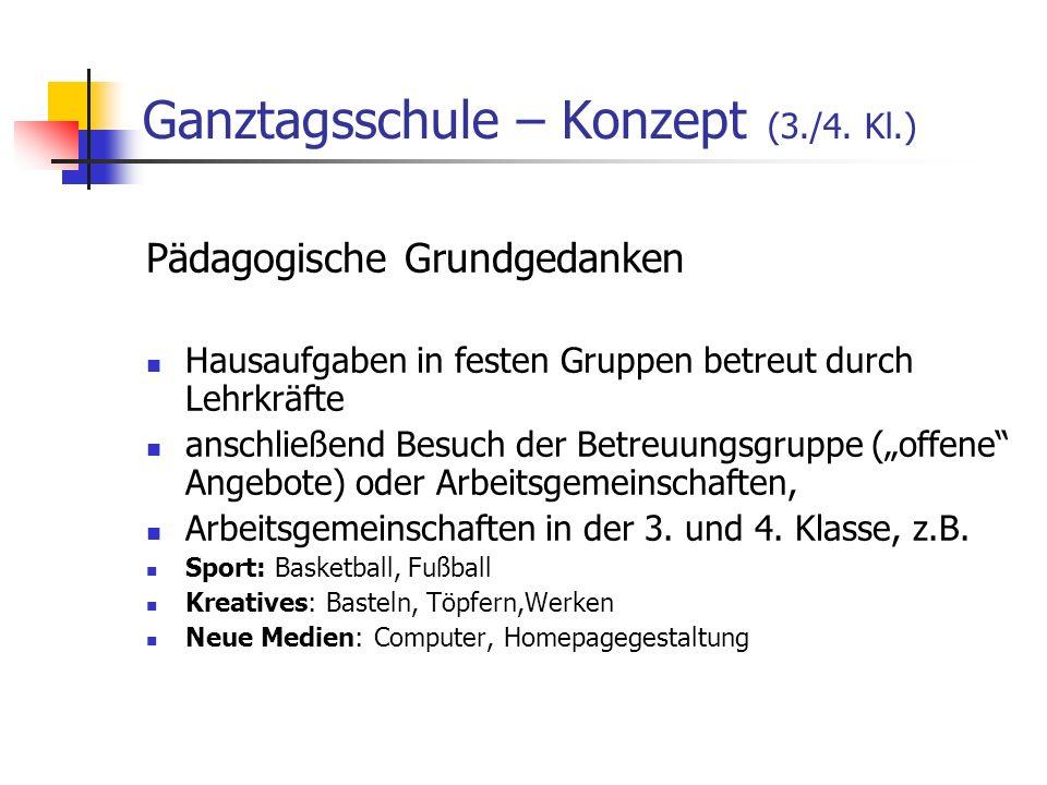 Ganztagsschule – Konzept (3./4. Kl.) Pädagogische Grundgedanken Hausaufgaben in festen Gruppen betreut durch Lehrkräfte anschließend Besuch der Betreu