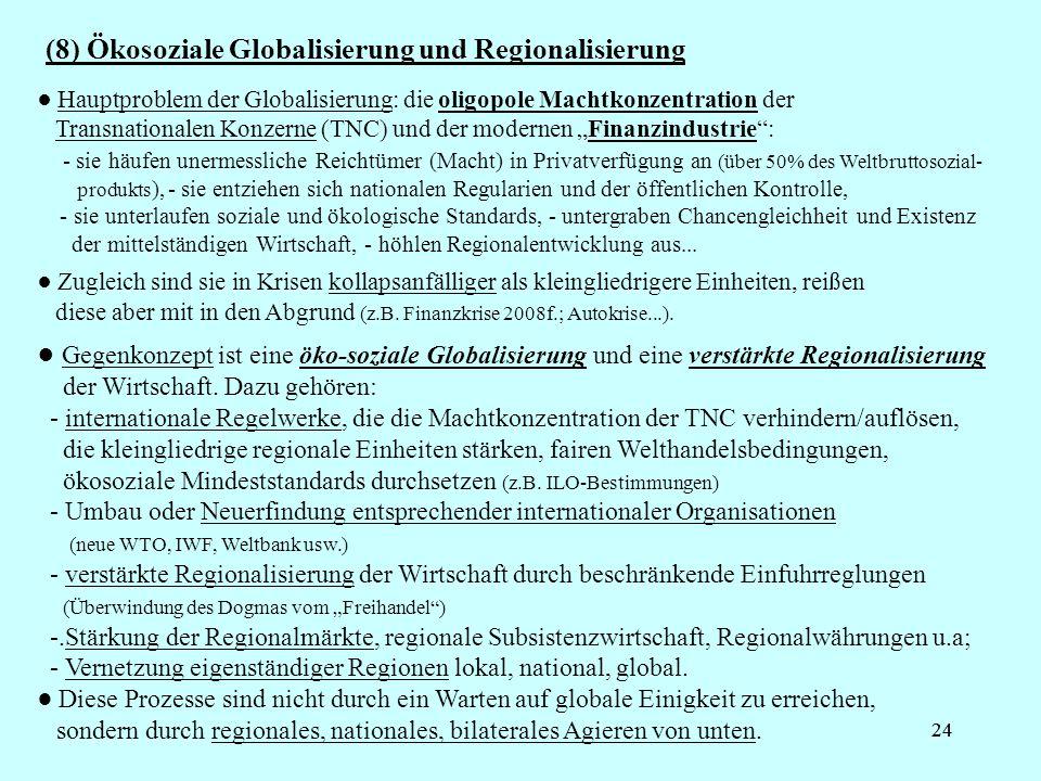24 (8) Ökosoziale Globalisierung und Regionalisierung Diese Prozesse sind nicht durch ein Warten auf globale Einigkeit zu erreichen, sondern durch reg