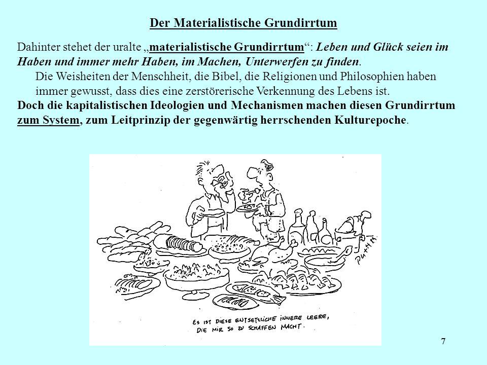 77 Der Materialistische Grundirrtum Dahinter stehet der uralte materialistische Grundirrtum: Leben und Glück seien im Haben und immer mehr Haben, im M