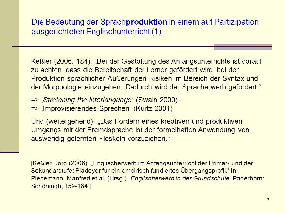 19 Die Bedeutung der Sprachproduktion in einem auf Partizipation ausgerichteten Englischunterricht (1) Keßler (2006: 184): Bei der Gestaltung des Anfa