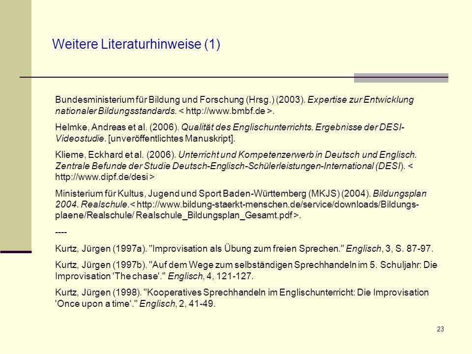23 Weitere Literaturhinweise (1) Bundesministerium für Bildung und Forschung (Hrsg.) (2003). Expertise zur Entwicklung nationaler Bildungsstandards..