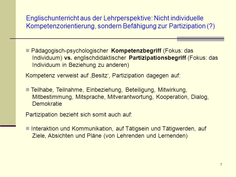 8 Lehren im Englischunterricht unter dem Gesichtspunkt der Erweiterung der Partizipationsmöglichkeiten der Lernenden Partizipation heißt, von etwas, was ein anderer hat, etwas abbekommen.