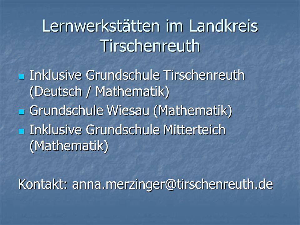 Lernwerkstätten im Landkreis Tirschenreuth Inklusive Grundschule Tirschenreuth (Deutsch / Mathematik) Inklusive Grundschule Tirschenreuth (Deutsch / M