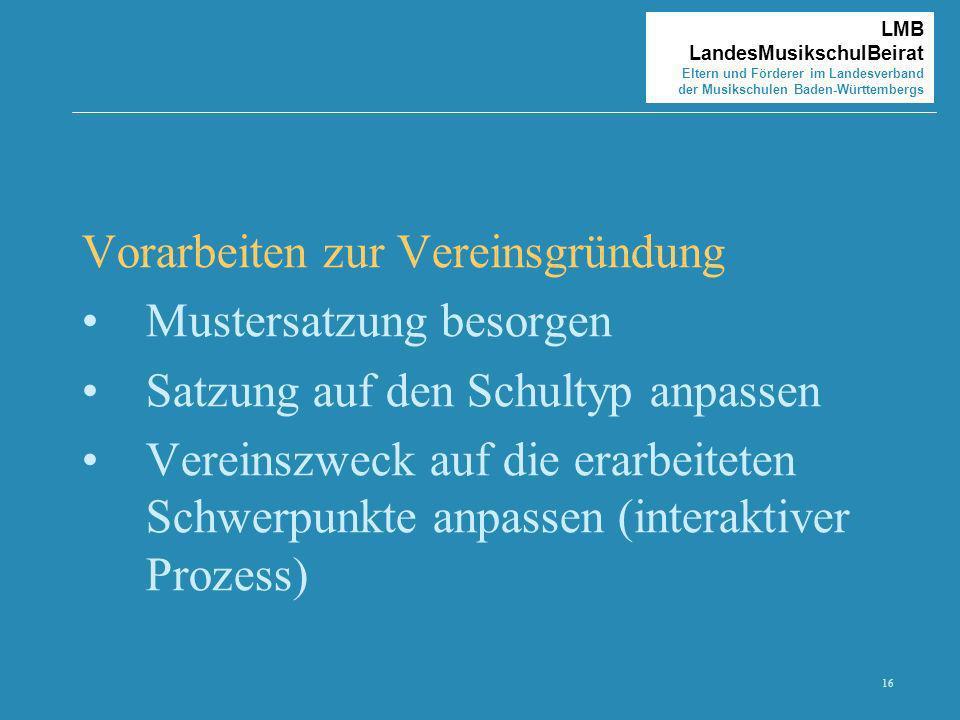16 LMB LandesMusikschulBeirat Eltern und Förderer im Landesverband der Musikschulen Baden-Württembergs Vorarbeiten zur Vereinsgründung Mustersatzung b