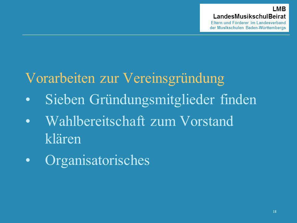 18 LMB LandesMusikschulBeirat Eltern und Förderer im Landesverband der Musikschulen Baden-Württembergs Vorarbeiten zur Vereinsgründung Sieben Gründung