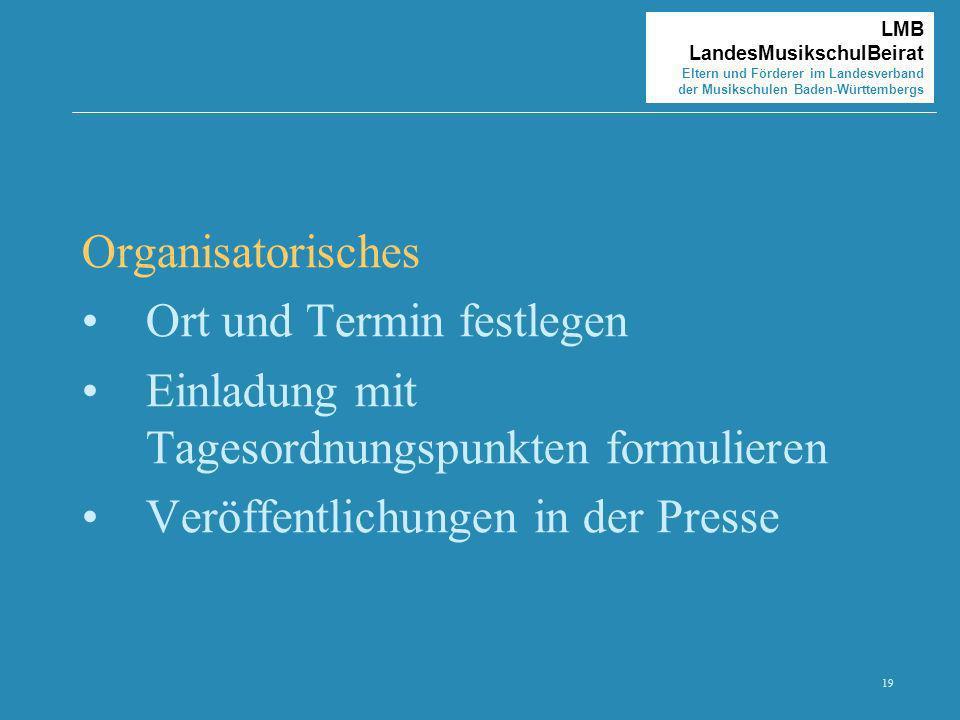 19 LMB LandesMusikschulBeirat Eltern und Förderer im Landesverband der Musikschulen Baden-Württembergs Organisatorisches Ort und Termin festlegen Einl