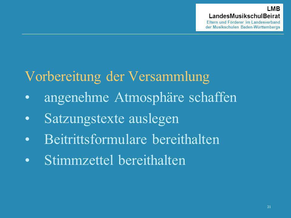21 LMB LandesMusikschulBeirat Eltern und Förderer im Landesverband der Musikschulen Baden-Württembergs Vorbereitung der Versammlung angenehme Atmosphä